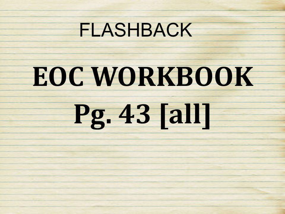 FLASHBACK EOC WORKBOOK Pg. 43 [all]
